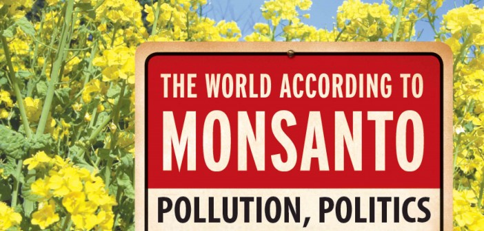 There's Nothing They Are Leaving Untouched – The World According To Monsanto...