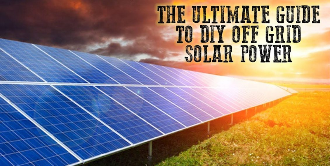The Ultimate Guide To DIY Off Grid Solar Power...